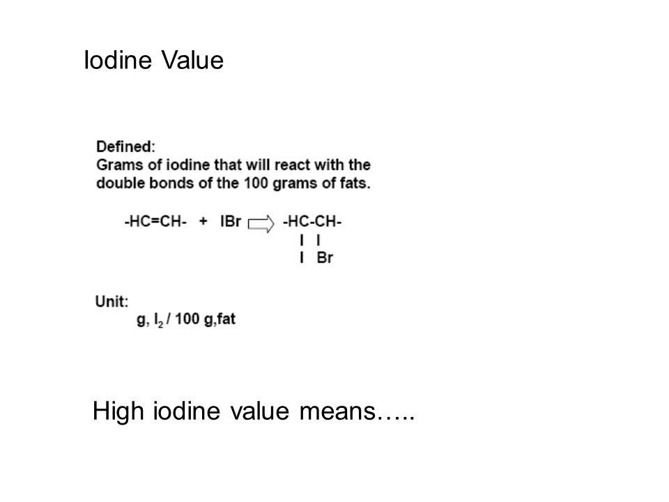 Iodine Value High iodine value means…..