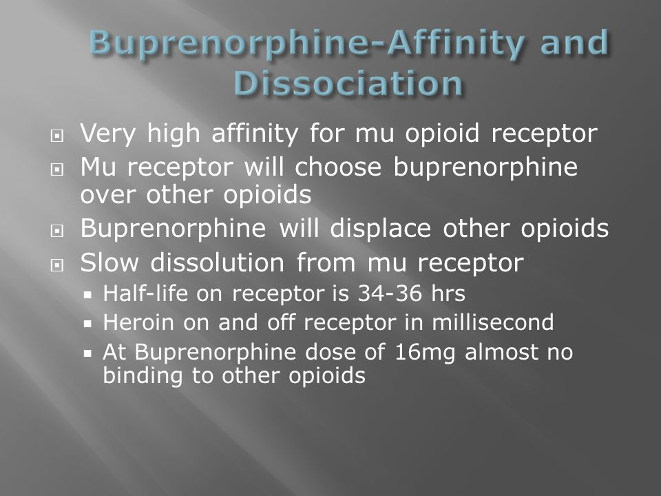  Very high affinity for mu opioid receptor  Mu receptor will choose buprenorphine over other opioids  Buprenorphine will displace other opioids  S