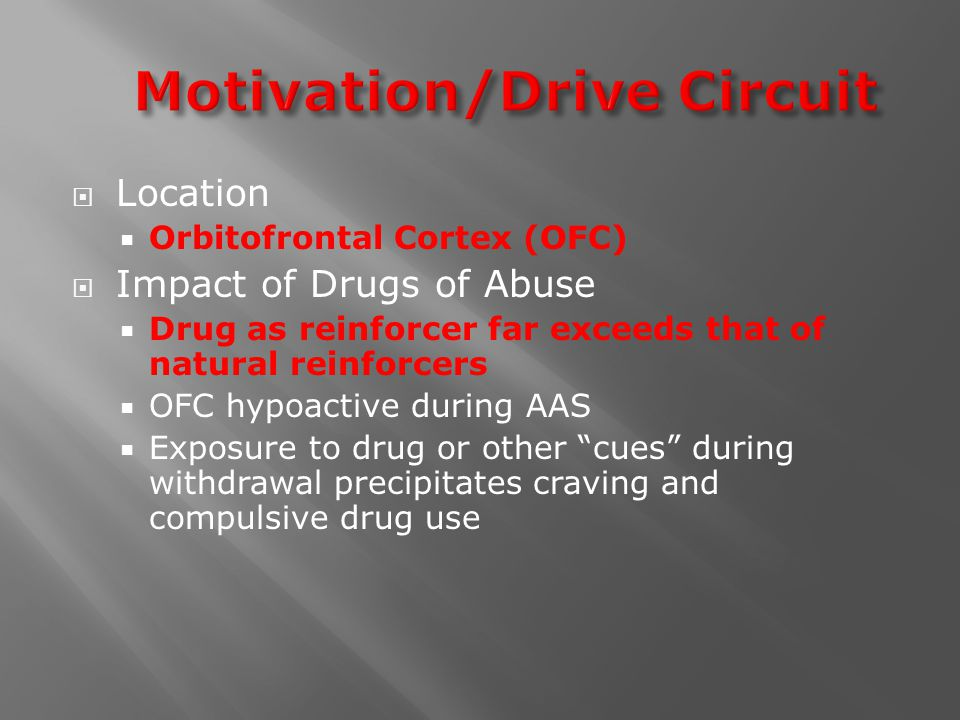  Location  Orbitofrontal Cortex (OFC)  Impact of Drugs of Abuse  Drug as reinforcer far exceeds that of natural reinforcers  OFC hypoactive durin
