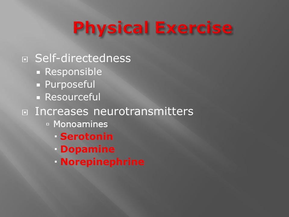  Self-directedness  Responsible  Purposeful  Resourceful  Increases neurotransmitters  Monoamines  Serotonin  Dopamine  Norepinephrine