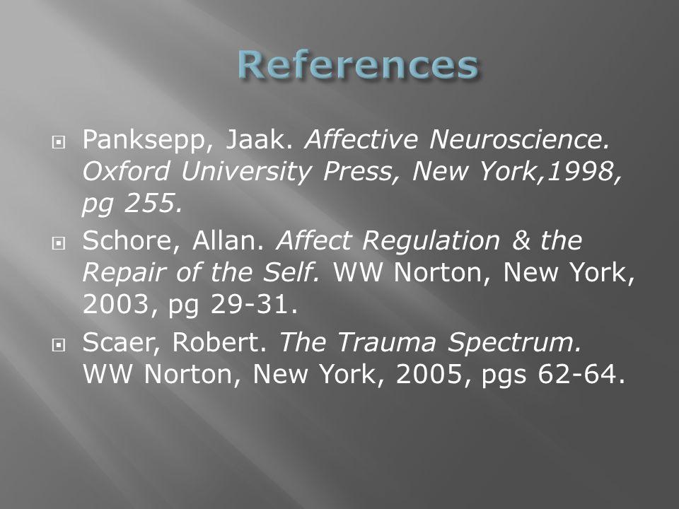  Panksepp, Jaak. Affective Neuroscience. Oxford University Press, New York,1998, pg 255.
