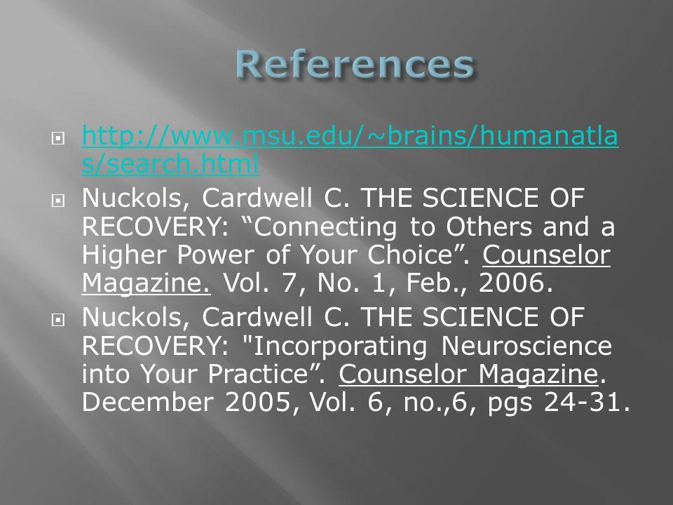  http://www.msu.edu/~brains/humanatla s/search.html http://www.msu.edu/~brains/humanatla s/search.html  Nuckols, Cardwell C.