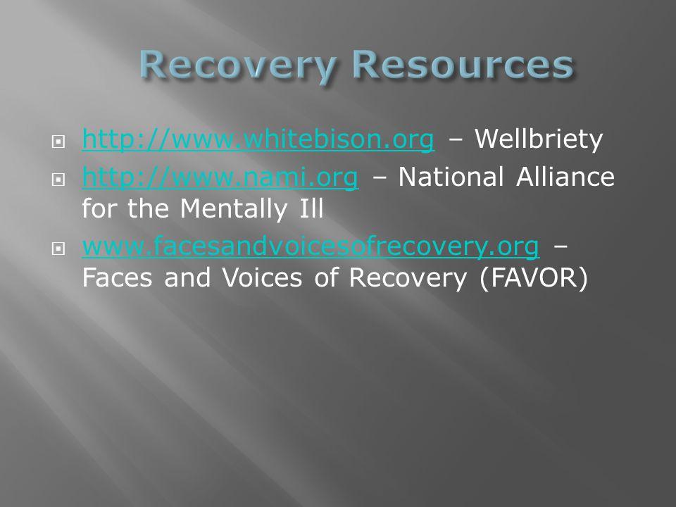  http://www.whitebison.org – Wellbriety http://www.whitebison.org  http://www.nami.org – National Alliance for the Mentally Ill http://www.nami.org