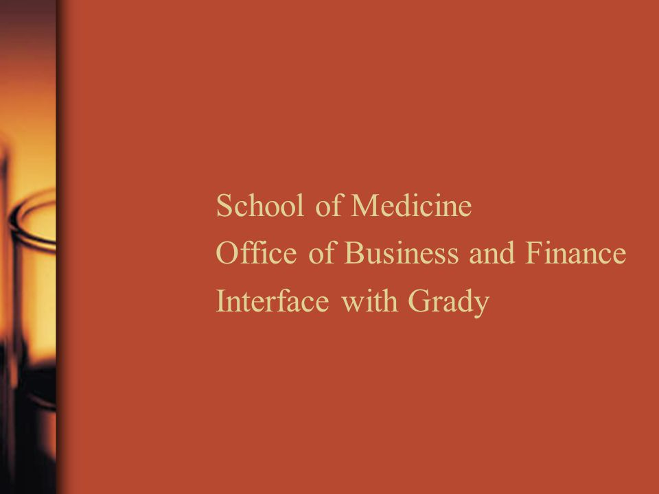 School of Medicine Office of Business and Finance Interface with Grady