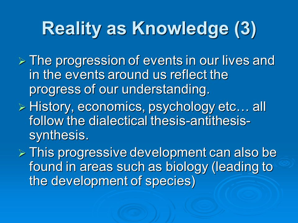 Reality as Knowledge (3)  The progression of events in our lives and in the events around us reflect the progress of our understanding.