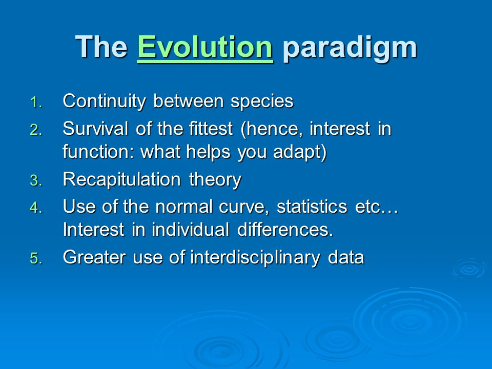 The Evolution paradigm Evolution 1. Continuity between species 2.