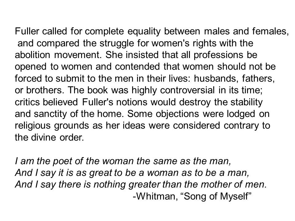 Fuller called for complete equality between males and females, and compared the struggle for women s rights with the abolition movement.