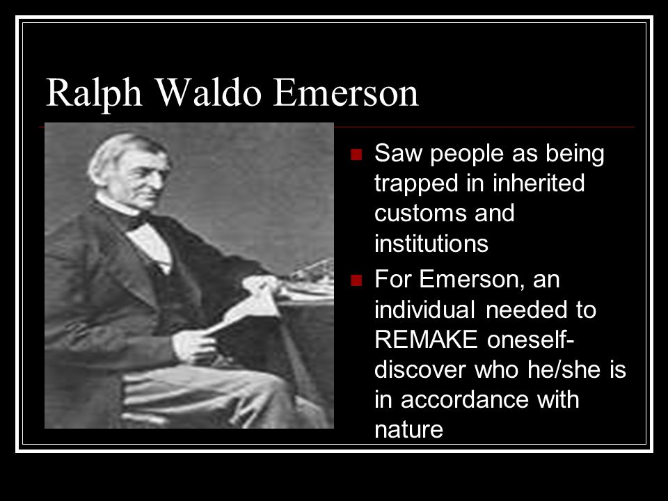 Ralph Waldo Emerson This insight would lead a person into a mystical private union with the Universal Being Such a discovery would occur most likely in solitude in nature