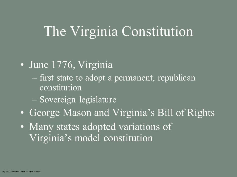 The Virginia Constitution June 1776, Virginia –first state to adopt a permanent, republican constitution –Sovereign legislature George Mason and Virgi