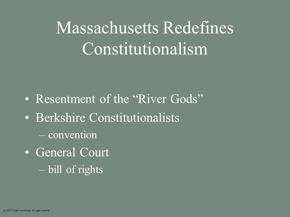 "Massachusetts Redefines Constitutionalism Resentment of the ""River Gods"" Berkshire Constitutionalists –convention General Court –bill of rights (c) 20"