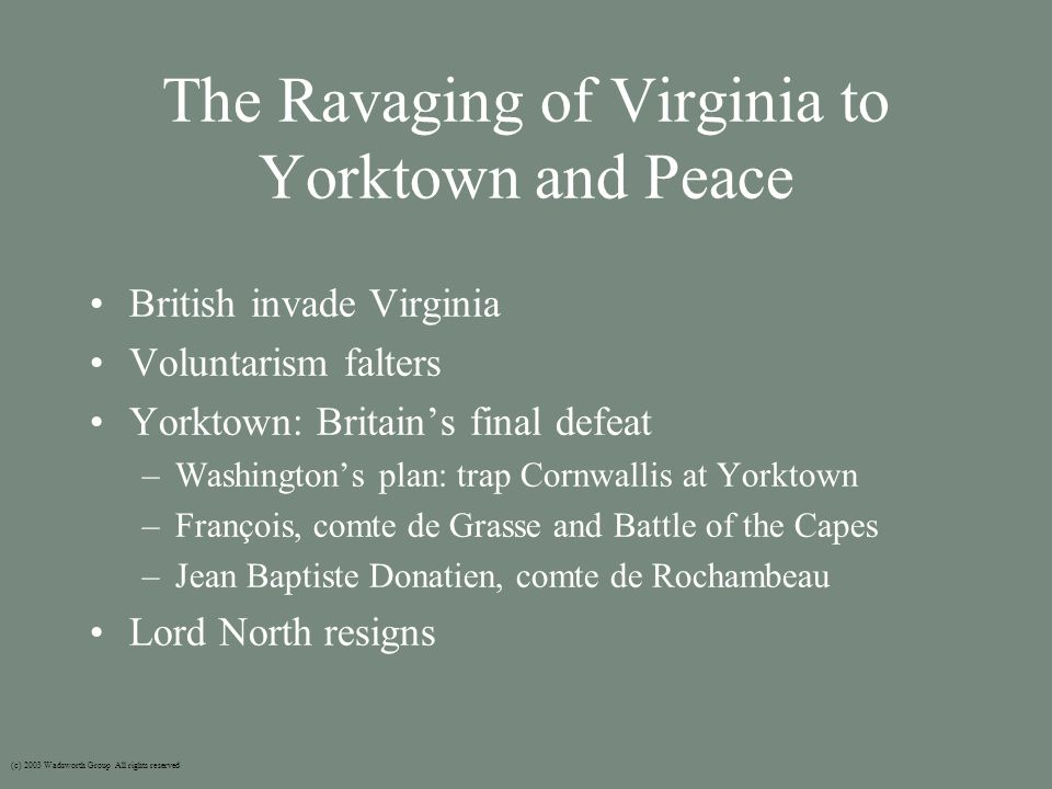 The Ravaging of Virginia to Yorktown and Peace British invade Virginia Voluntarism falters Yorktown: Britain's final defeat –Washington's plan: trap C