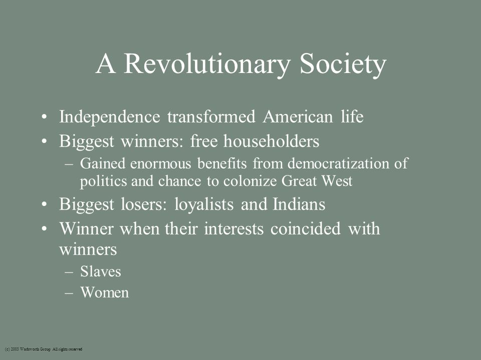 A Revolutionary Society Independence transformed American life Biggest winners: free householders –Gained enormous benefits from democratization of po