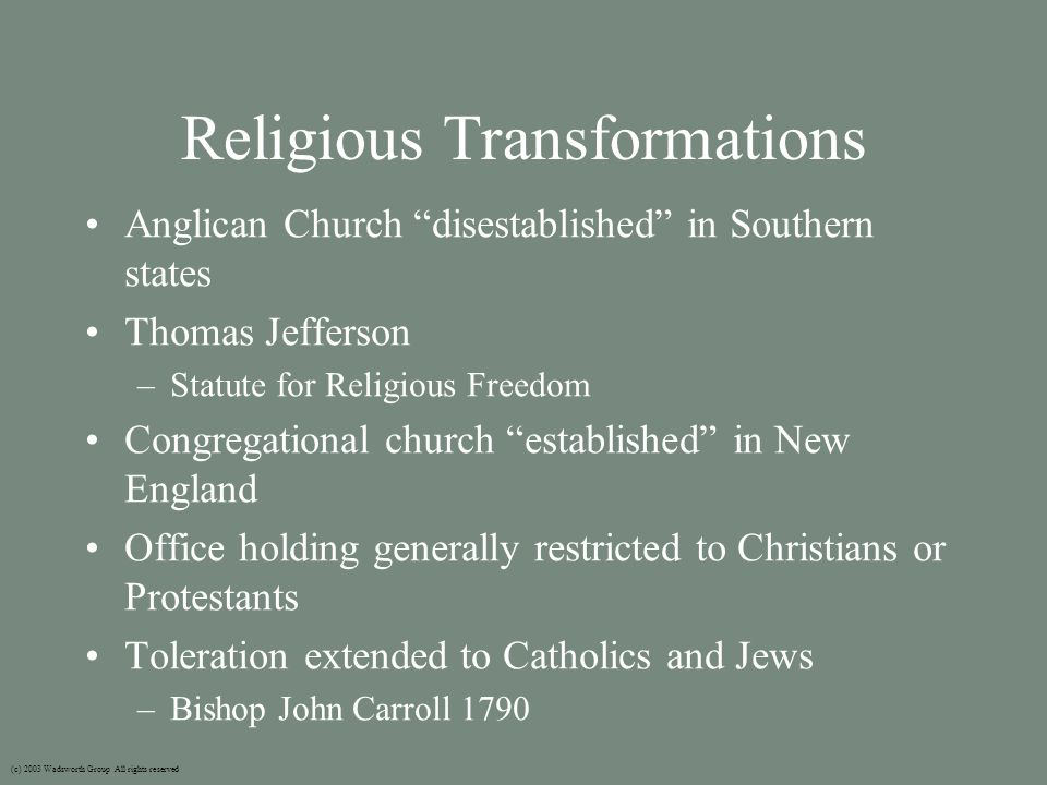 "Religious Transformations Anglican Church ""disestablished"" in Southern states Thomas Jefferson –Statute for Religious Freedom Congregational church ""e"