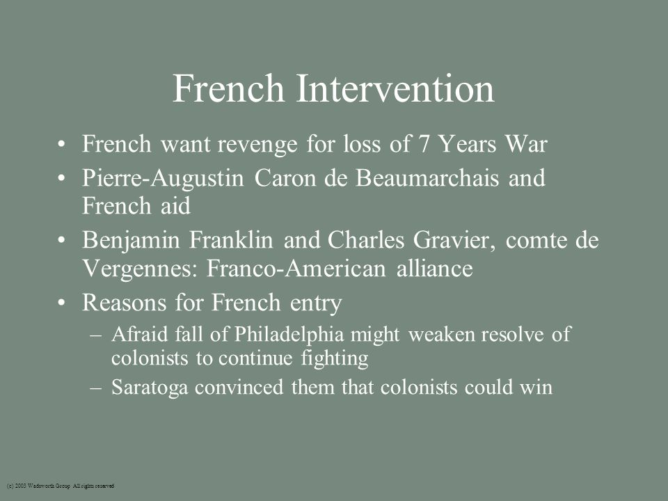 French Intervention French want revenge for loss of 7 Years War Pierre-Augustin Caron de Beaumarchais and French aid Benjamin Franklin and Charles Gra