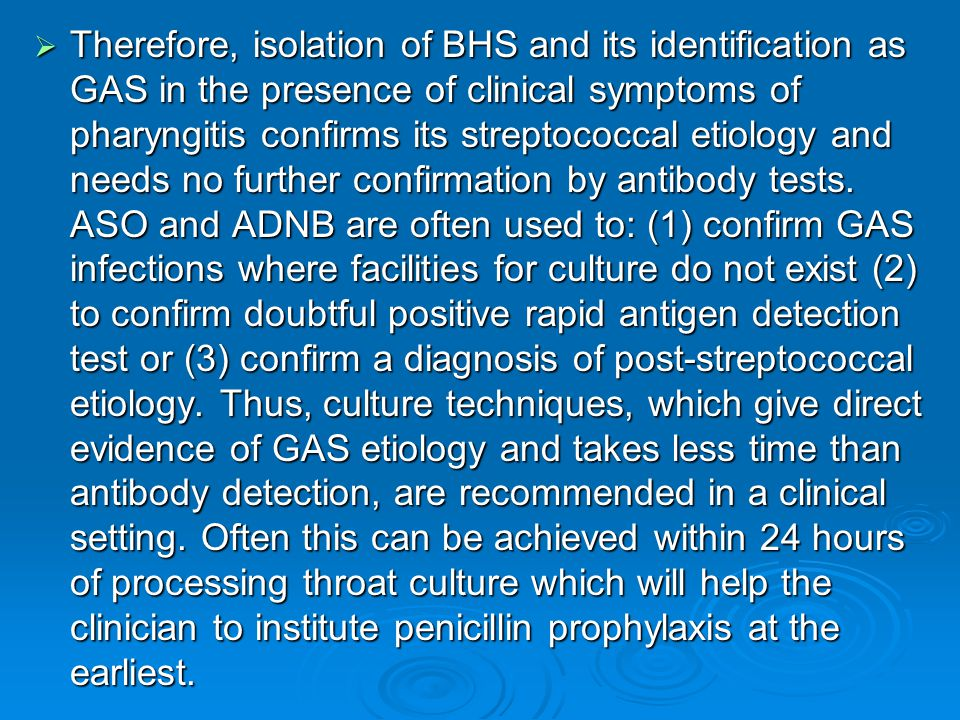  Therefore, isolation of BHS and its identification as GAS in the presence of clinical symptoms of pharyngitis confirms its streptococcal etiology an