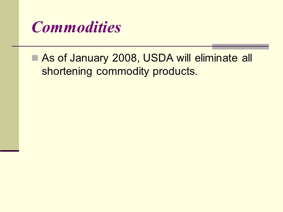 Commodities As of January 2008, USDA will eliminate all shortening commodity products.