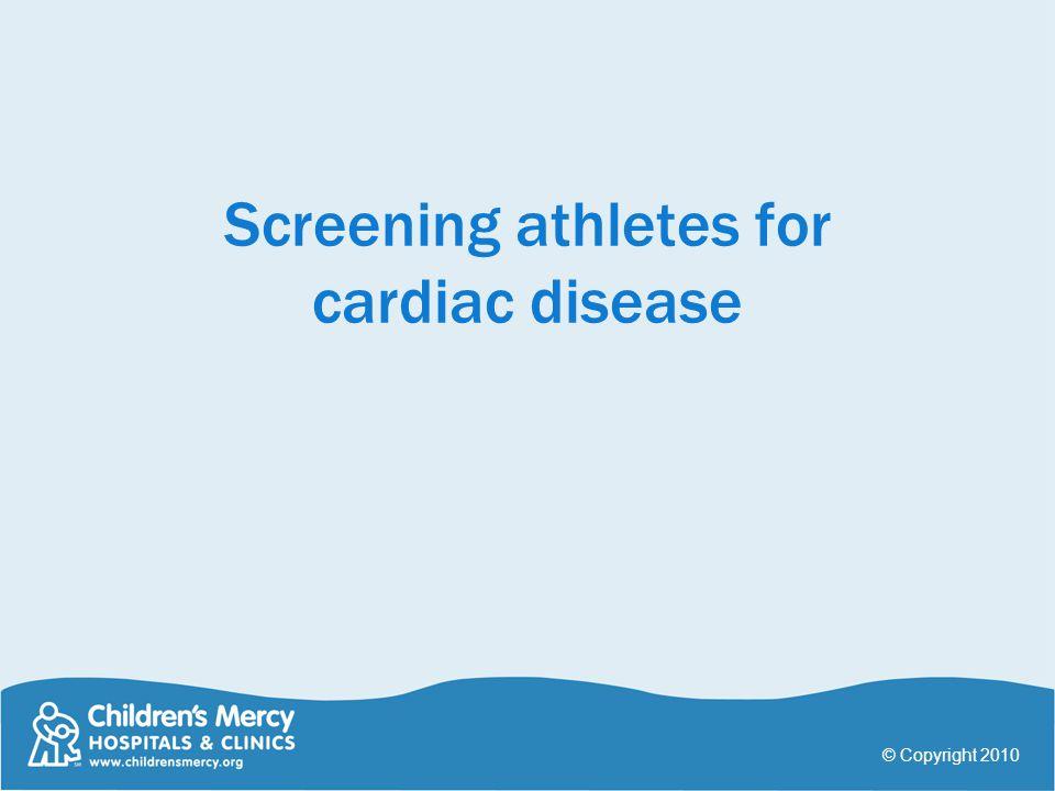 Screening athletes for cardiac disease © Copyright 2010