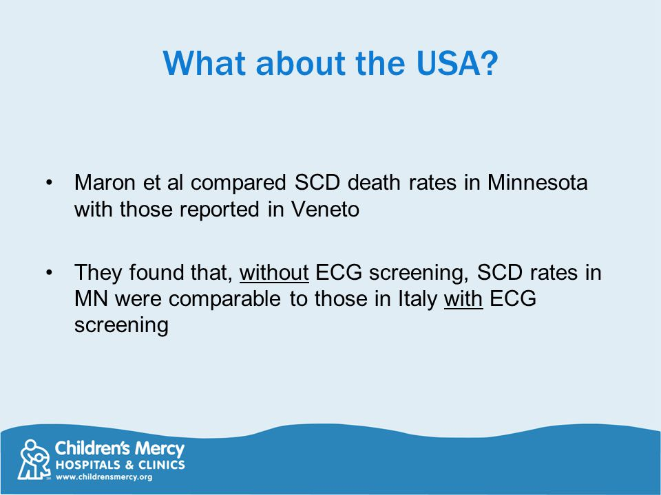 What about the USA? Maron et al compared SCD death rates in Minnesota with those reported in Veneto They found that, without ECG screening, SCD rates