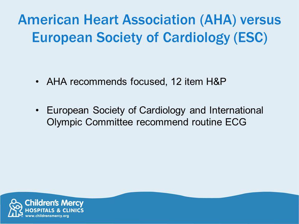 American Heart Association (AHA) versus European Society of Cardiology (ESC) AHA recommends focused, 12 item H&P European Society of Cardiology and In