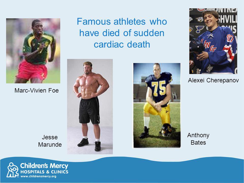 Marc-Vivien Foe Anthony Bates Jesse Marunde Alexei Cherepanov Famous athletes who have died of sudden cardiac death