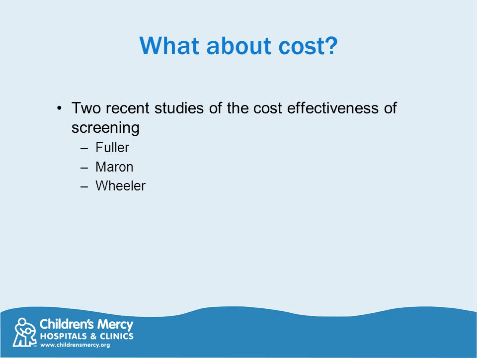 What about cost? Two recent studies of the cost effectiveness of screening –Fuller –Maron –Wheeler