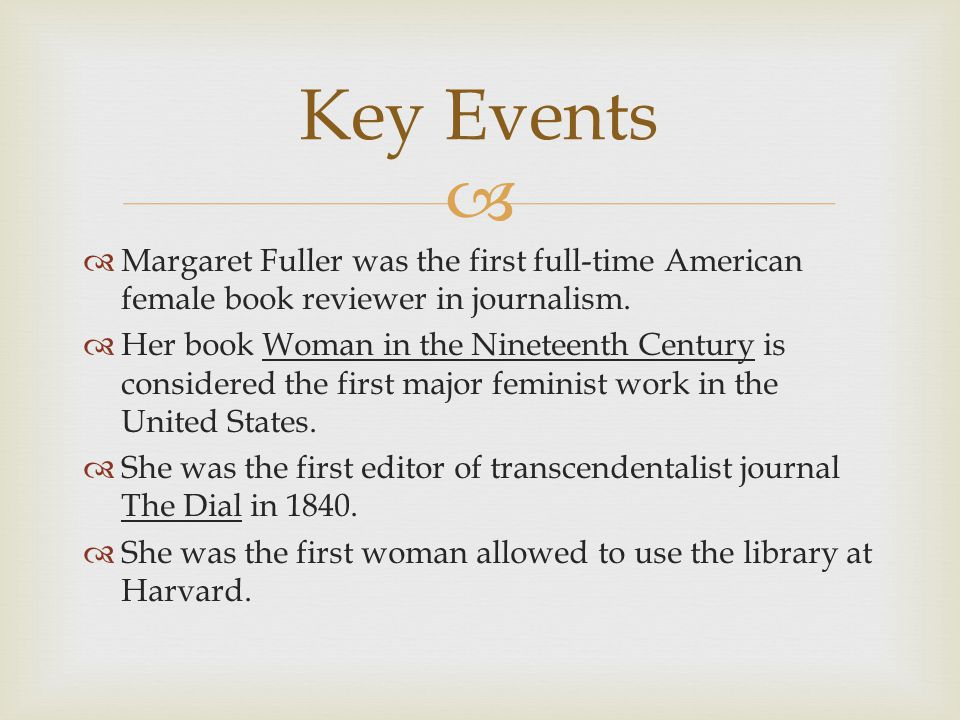   Margaret Fuller was the first full-time American female book reviewer in journalism.