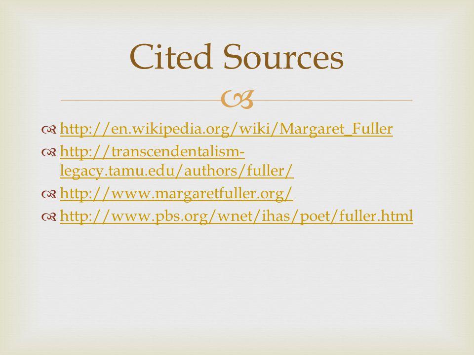   http://en.wikipedia.org/wiki/Margaret_Fuller http://en.wikipedia.org/wiki/Margaret_Fuller  http://transcendentalism- legacy.tamu.edu/authors/fuller/ http://transcendentalism- legacy.tamu.edu/authors/fuller/  http://www.margaretfuller.org/ http://www.margaretfuller.org/  http://www.pbs.org/wnet/ihas/poet/fuller.html http://www.pbs.org/wnet/ihas/poet/fuller.html Cited Sources
