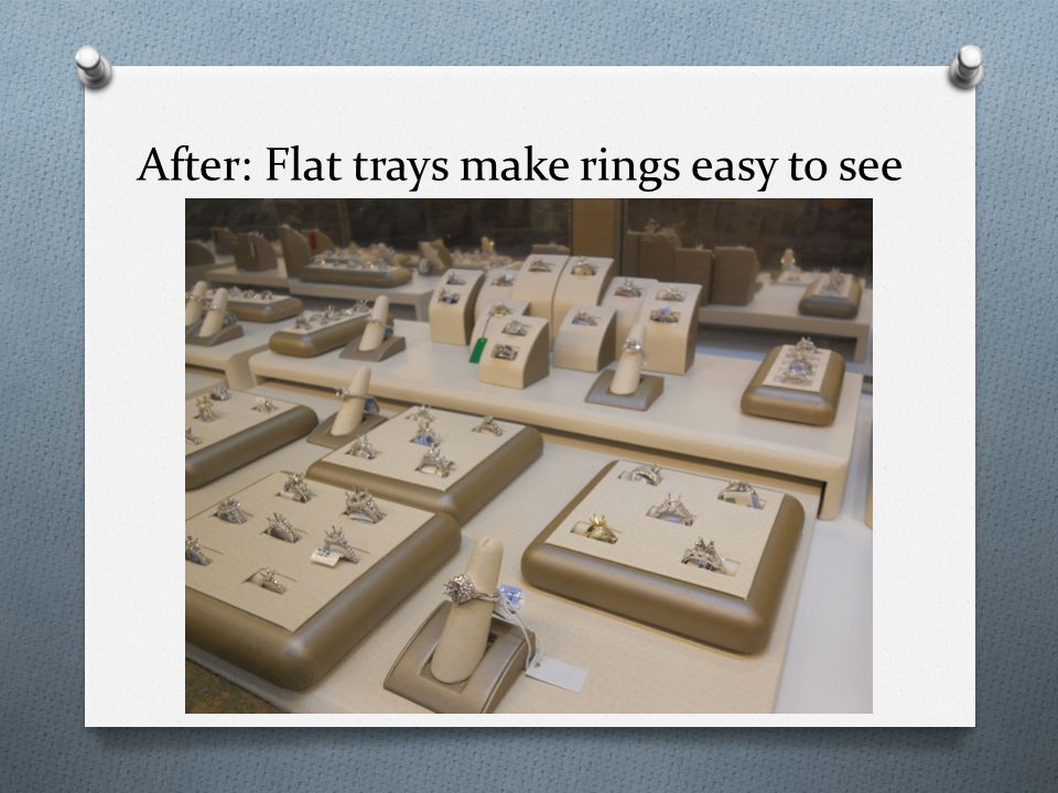 After: Flat trays make rings easy to see