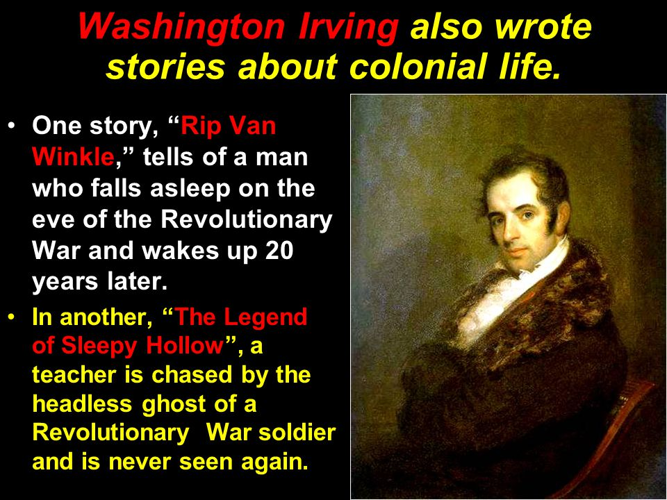 Washington Irving also wrote stories about colonial life.