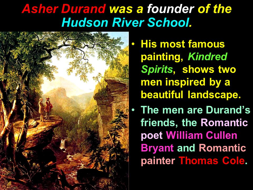 Asher Durand was a founder of the Hudson River School.