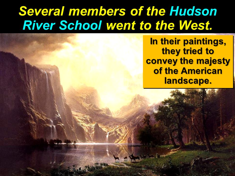 Several members of the Hudson River School went to the West.