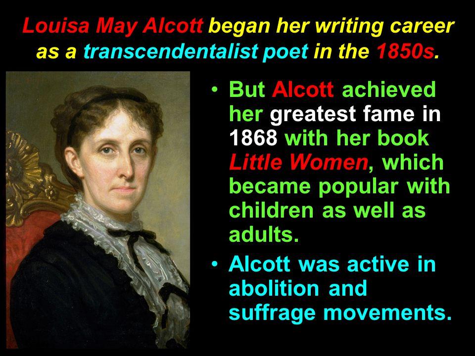 Louisa May Alcott began her writing career as a transcendentalist poet in the 1850s.