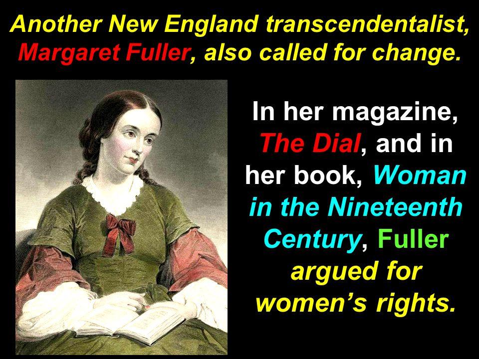 Another New England transcendentalist, Margaret Fuller, also called for change.