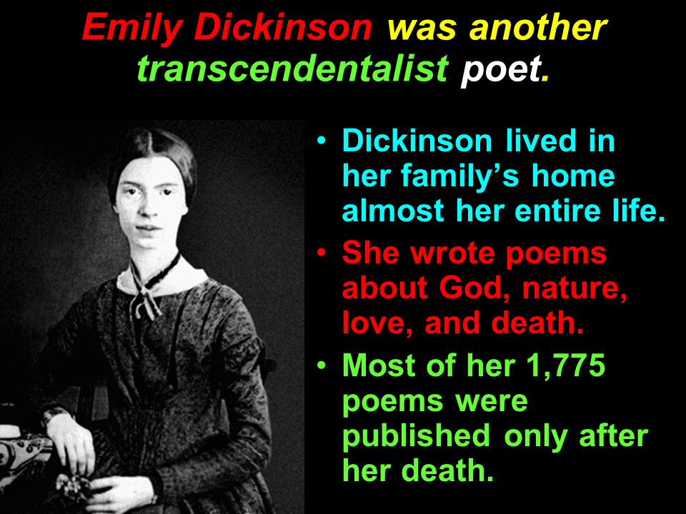Emily Dickinson was another transcendentalist poet.