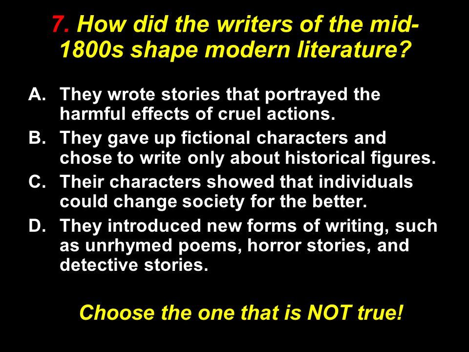 7.How did the writers of the mid- 1800s shape modern literature.