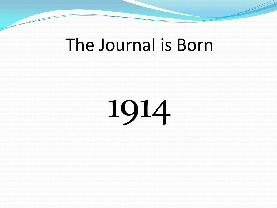 The Journal is Born 1914