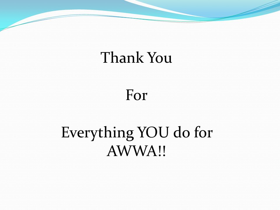 Thank You For Everything YOU do for AWWA!!