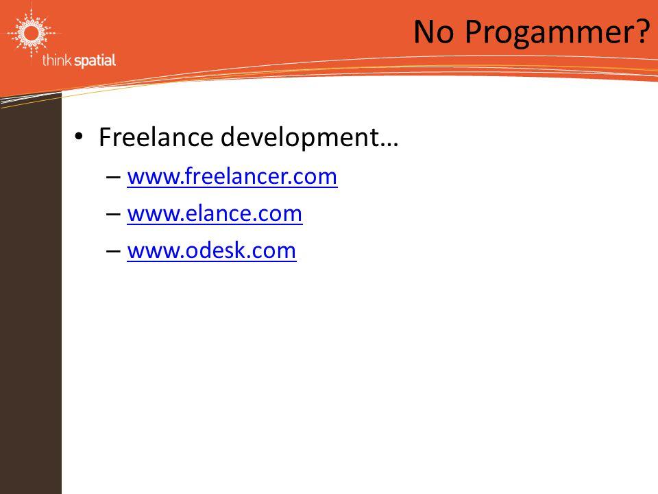 Information Technology Solutions Freelance development… – www.freelancer.com www.freelancer.com – www.elance.com www.elance.com – www.odesk.com www.odesk.com No Progammer
