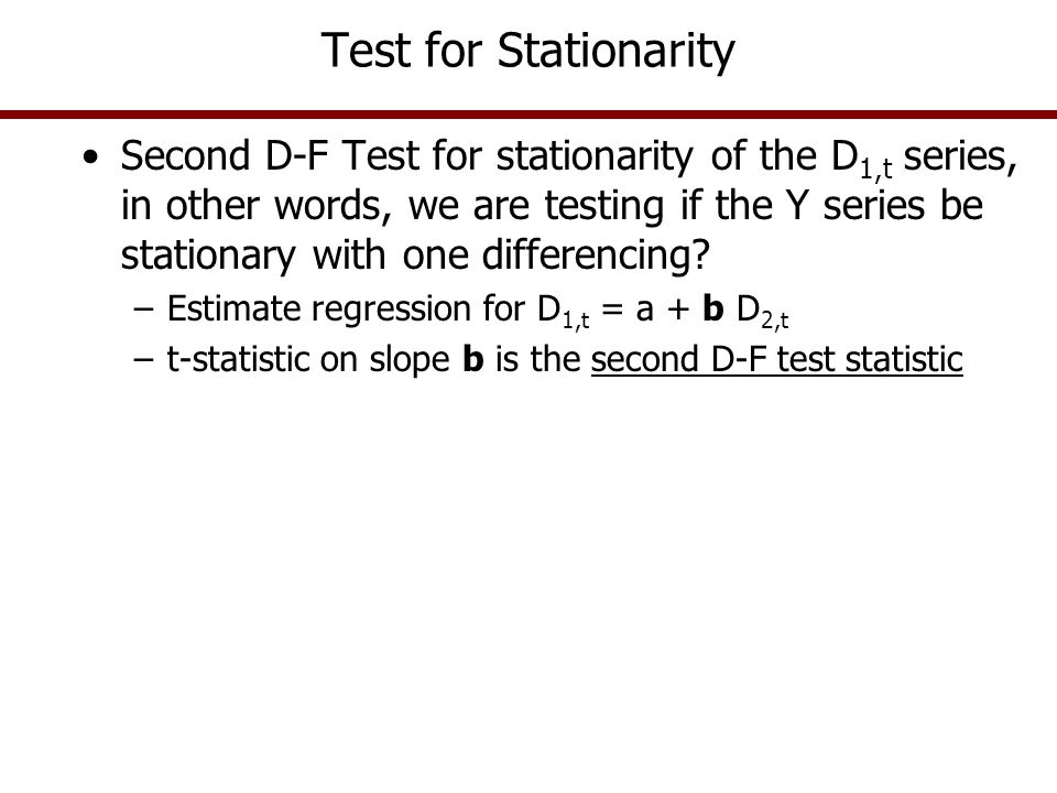 Test for Stationarity Third D-F Test for stationarity of the D 2,t series, in other words will the Y series be stationary with two differences.
