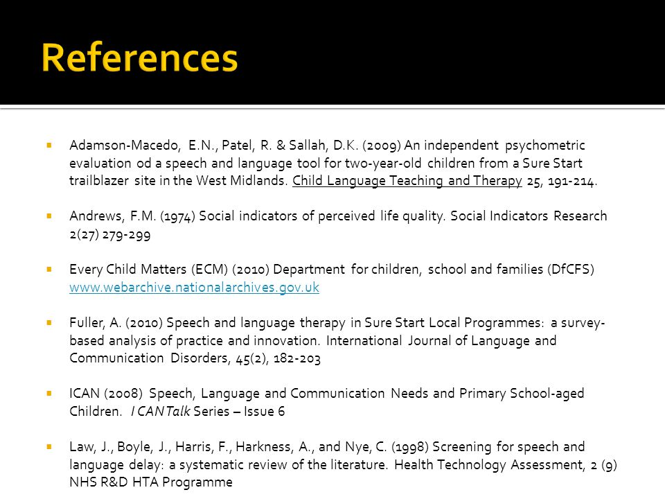  Adamson-Macedo, E.N., Patel, R. & Sallah, D.K. (2009) An independent psychometric evaluation od a speech and language tool for two-year-old children