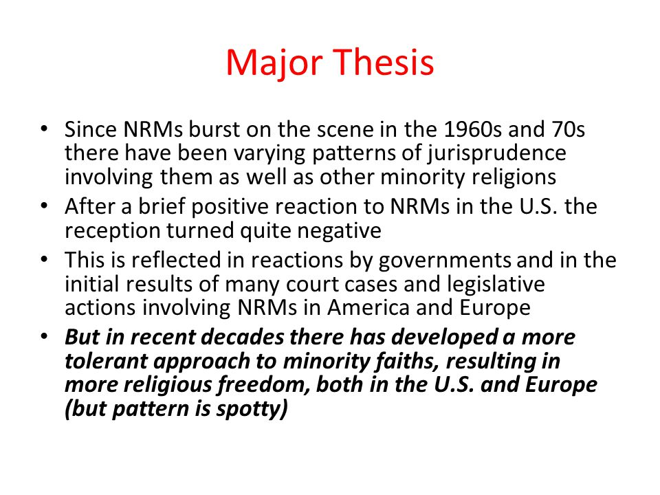 Major Thesis Since NRMs burst on the scene in the 1960s and 70s there have been varying patterns of jurisprudence involving them as well as other minority religions After a brief positive reaction to NRMs in the U.S.