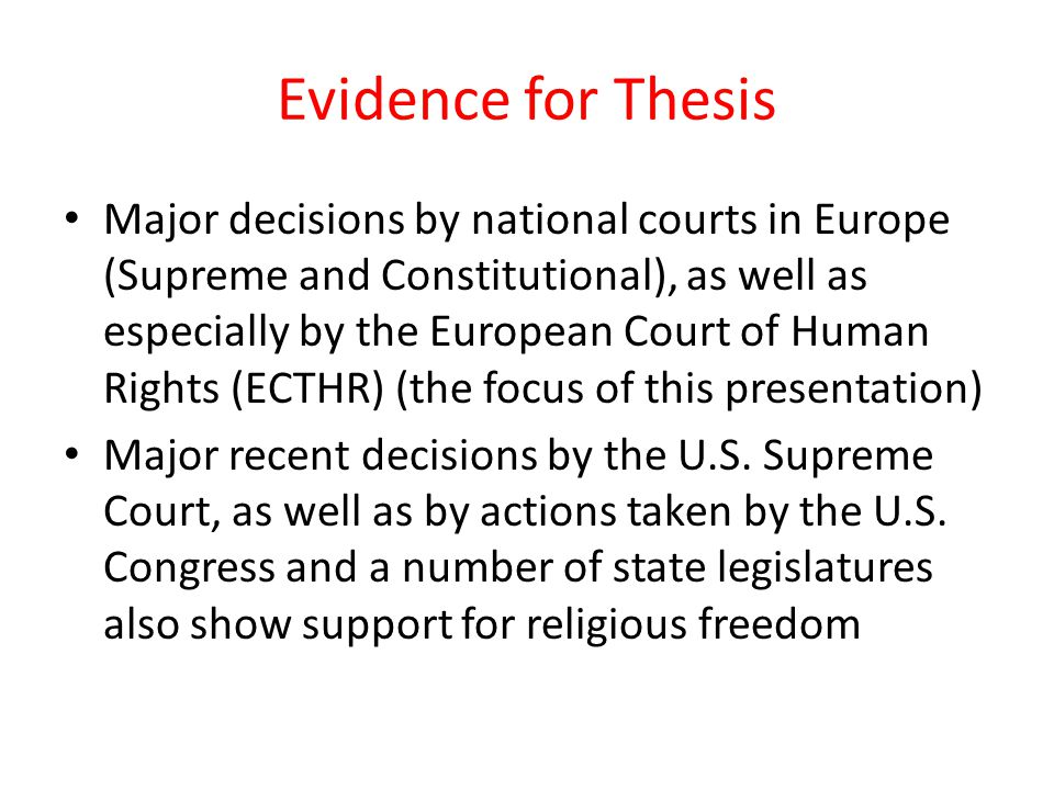 Evidence for Thesis Major decisions by national courts in Europe (Supreme and Constitutional), as well as especially by the European Court of Human Rights (ECTHR) (the focus of this presentation) Major recent decisions by the U.S.