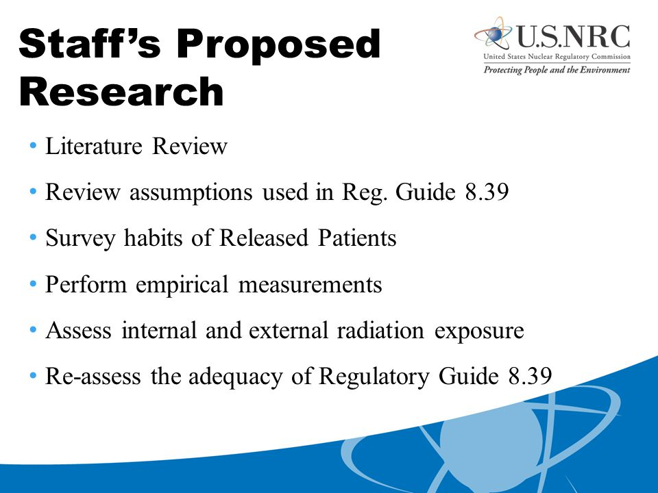 Staff's Proposed Research Literature Review Review assumptions used in Reg. Guide 8.39 Survey habits of Released Patients Perform empirical measuremen