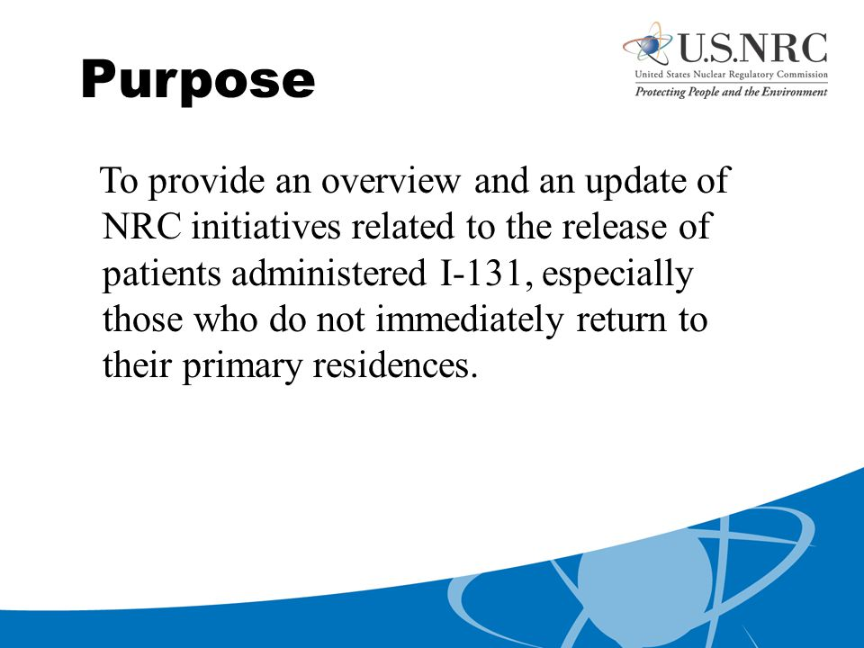 Background: Release Regulations May 1997 - NRC revised the patient release regulation (10 CFR 35.75) to release the patient based on the dose to the maximally exposed individual.
