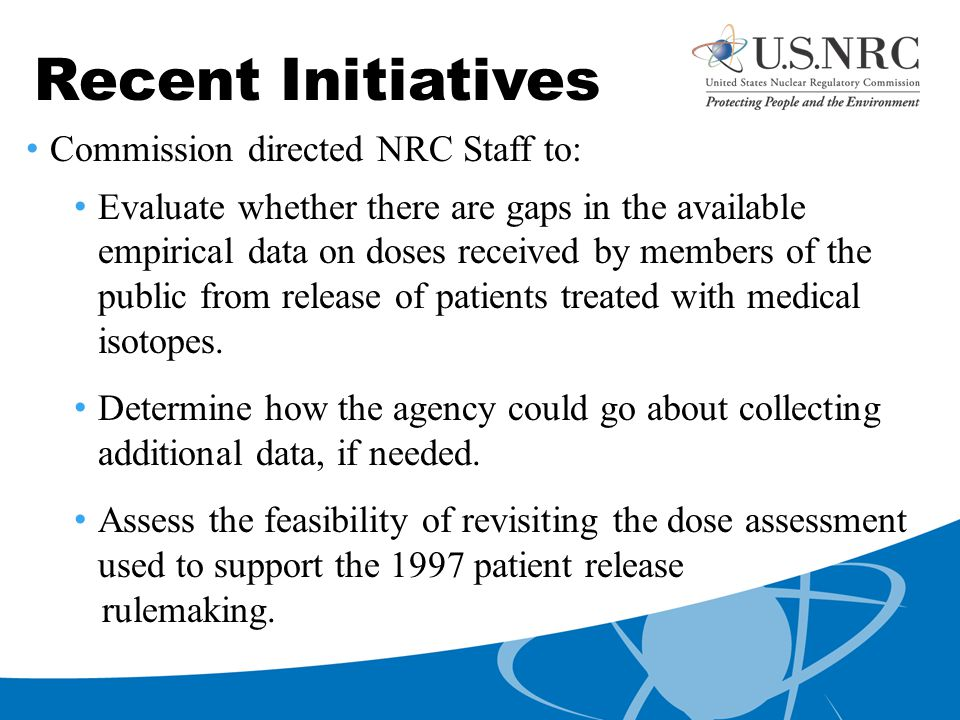 Data Collection Regarding Patient Release In March 2012, the Commission directed staff to perform analytical and limited empirical research/data collection, and revisit calculations and methods described in the Regulatory Guide 8.39 for patient release.