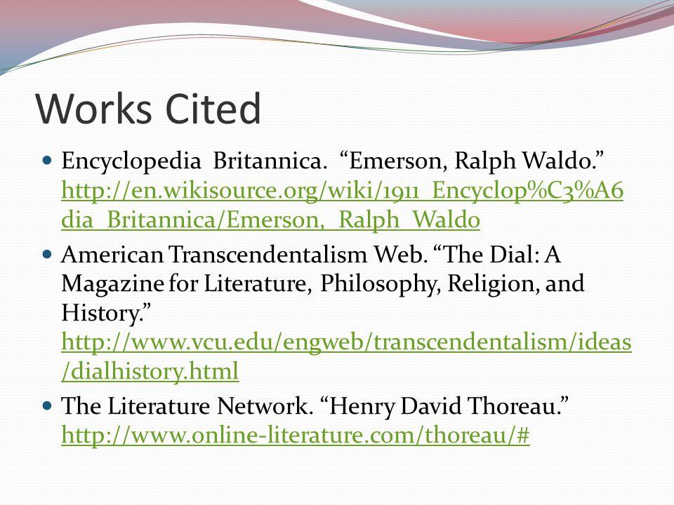 "Works Cited Encyclopedia Britannica. ""Emerson, Ralph Waldo."" http://en.wikisource.org/wiki/1911_Encyclop%C3%A6 dia_Britannica/Emerson,_Ralph_Waldo htt"