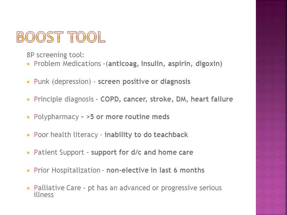 8P screening tool:  Problem Medications –(anticoag, insulin, aspirin, digoxin)  Punk (depression) - screen positive or diagnosis  Principle diagnos