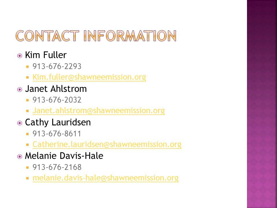  Kim Fuller  913-676-2293  Kim.fuller@shawneemission.org Kim.fuller@shawneemission.org  Janet Ahlstrom  913-676-2032  Janet.ahlstrom@shawneemiss