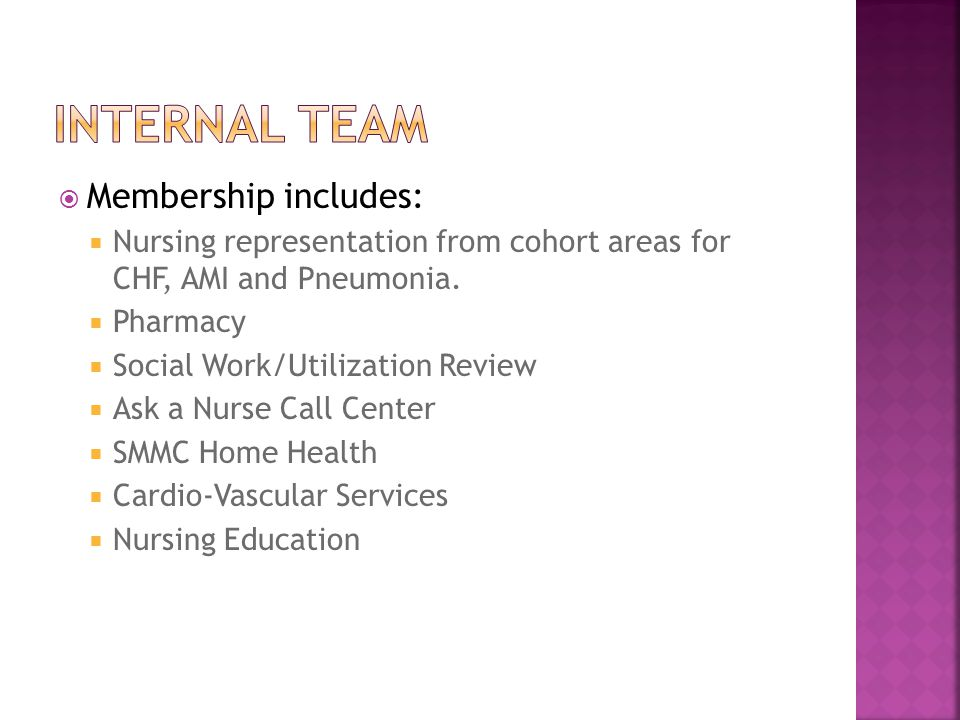  Membership includes:  Nursing representation from cohort areas for CHF, AMI and Pneumonia.