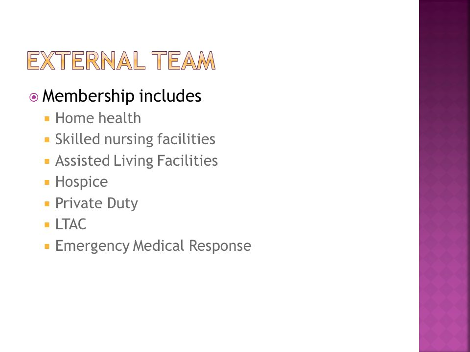 Membership includes  Home health  Skilled nursing facilities  Assisted Living Facilities  Hospice  Private Duty  LTAC  Emergency Medical Response